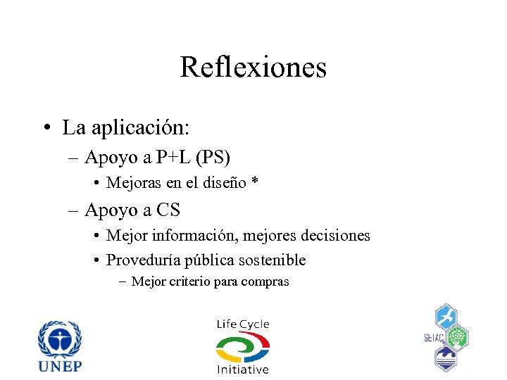 Reflexiones • La aplicación: – Apoyo a P+L (PS) • Mejoras en el diseño
