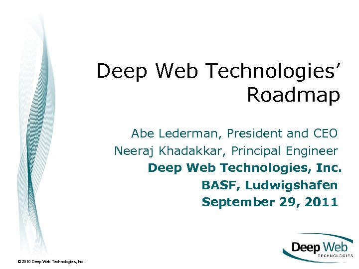 Deep Web Technologies' Roadmap Abe Lederman, President and CEO Neeraj Khadakkar, Principal Engineer Deep