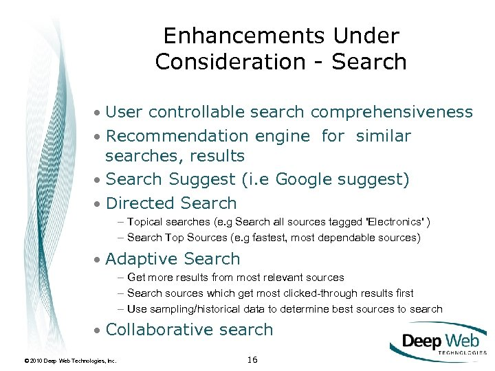 Enhancements Under Consideration - Search • User controllable search comprehensiveness • Recommendation engine for