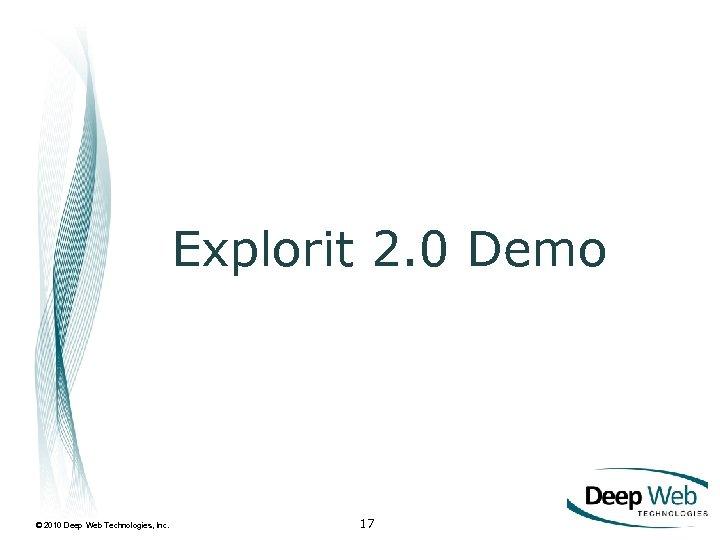 Explorit 2. 0 Demo © 2010 Deep Web Technologies, Inc. 17