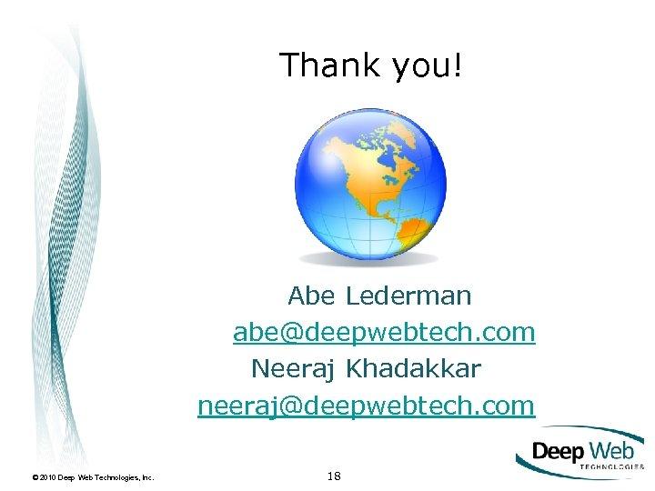 Thank you! Abe Lederman abe@deepwebtech. com Neeraj Khadakkar neeraj@deepwebtech. com © 2010 Deep Web