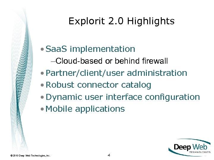 Explorit 2. 0 Highlights • Saa. S implementation –Cloud-based or behind firewall • Partner/client/user