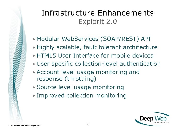 Infrastructure Enhancements Explorit 2. 0 • Modular Web. Services (SOAP/REST) API • Highly scalable,