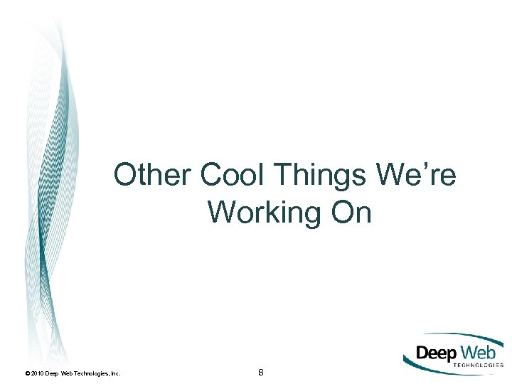 Other Cool Things We're Working On © 2010 Deep Web Technologies, Inc. 8
