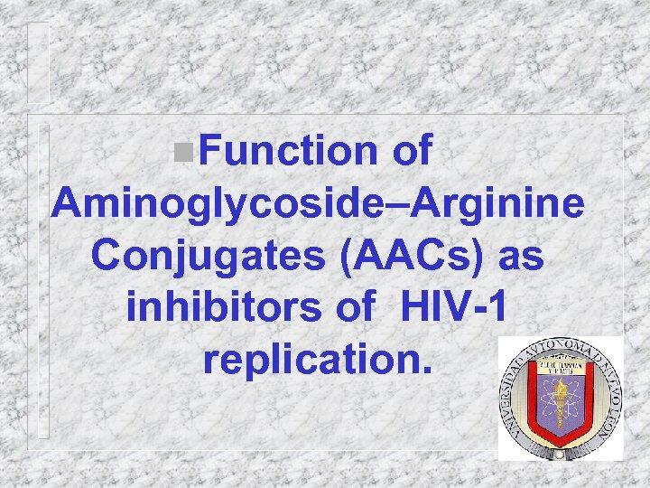 n. Function of Aminoglycoside–Arginine Conjugates (AACs) as inhibitors of HIV-1 replication.