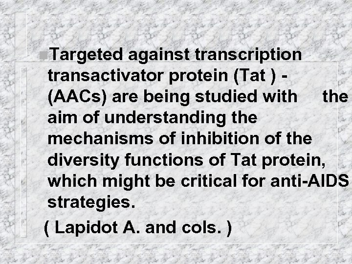 n. Targeted against transcription transactivator protein (Tat ) (AACs) are being studied with the