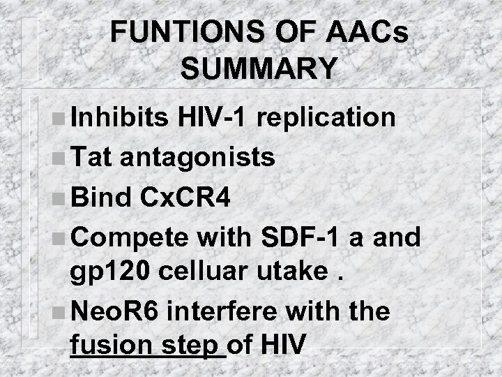 FUNTIONS OF AACs SUMMARY n Inhibits HIV-1 replication n Tat antagonists n Bind Cx.