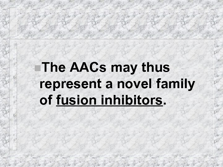 n. The AACs may thus represent a novel family of fusion inhibitors.