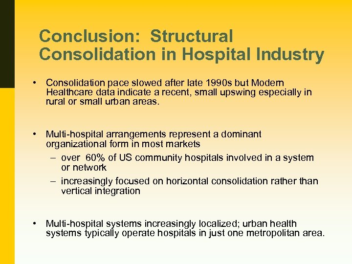 Conclusion: Structural Consolidation in Hospital Industry • Consolidation pace slowed after late 1990 s