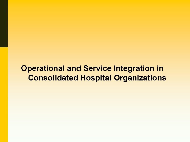Operational and Service Integration in Consolidated Hospital Organizations