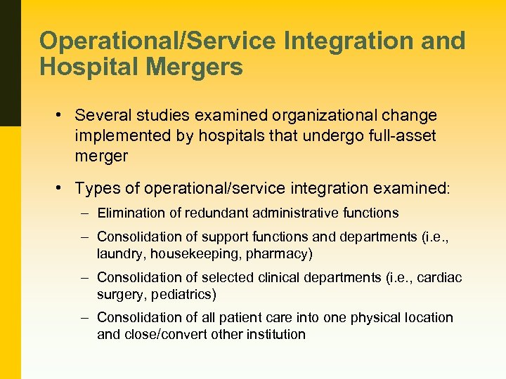 Operational/Service Integration and Hospital Mergers • Several studies examined organizational change implemented by hospitals
