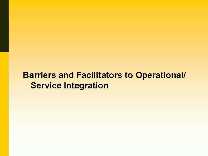 Barriers and Facilitators to Operational/ Service Integration