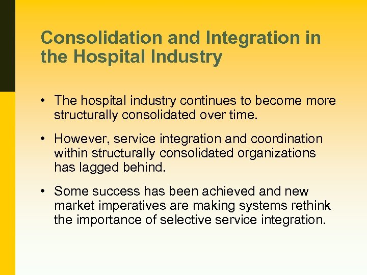 Consolidation and Integration in the Hospital Industry • The hospital industry continues to become