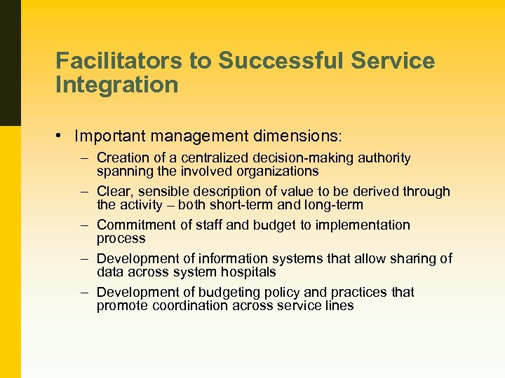 Facilitators to Successful Service Integration • Important management dimensions: – Creation of a centralized