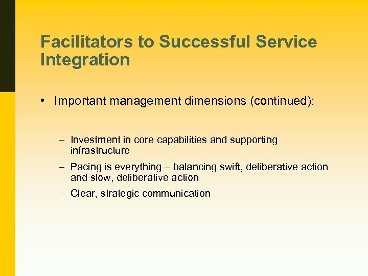 Facilitators to Successful Service Integration • Important management dimensions (continued): – Investment in core