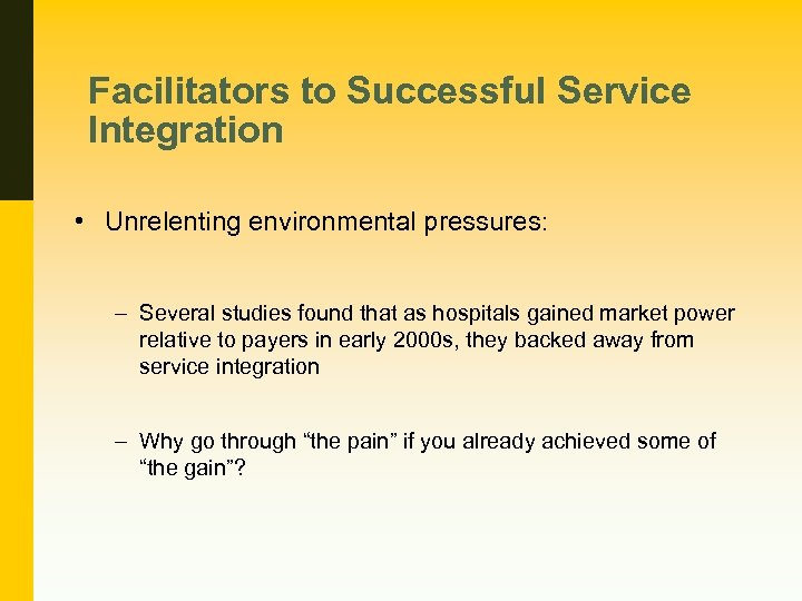 Facilitators to Successful Service Integration • Unrelenting environmental pressures: – Several studies found that