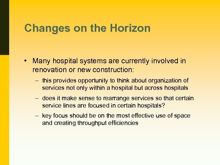 Changes on the Horizon • Many hospital systems are currently involved in renovation or