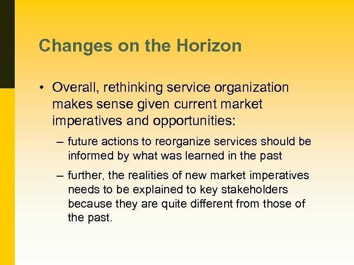 Changes on the Horizon • Overall, rethinking service organization makes sense given current market