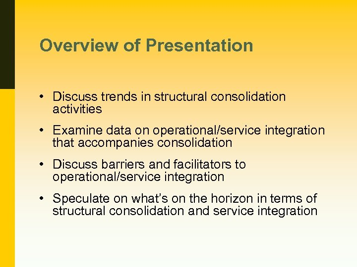 Overview of Presentation • Discuss trends in structural consolidation activities • Examine data on