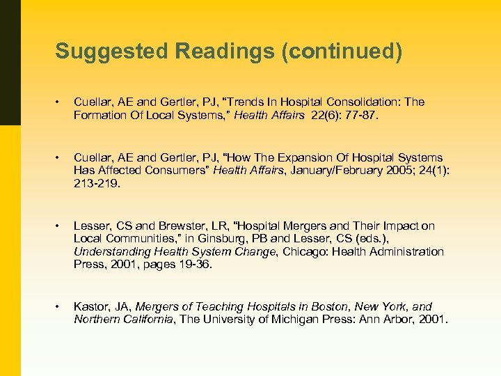 "Suggested Readings (continued) • Cuellar, AE and Gertler, PJ, ""Trends In Hospital Consolidation: The"