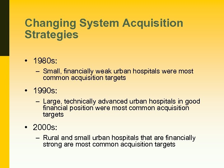 Changing System Acquisition Strategies • 1980 s: – Small, financially weak urban hospitals were