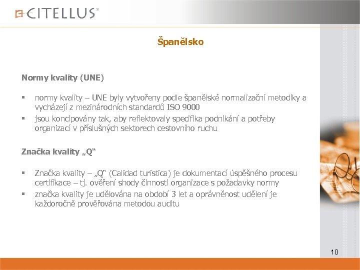 Španělsko Normy kvality (UNE) § § normy kvality – UNE byly vytvořeny podle španělské