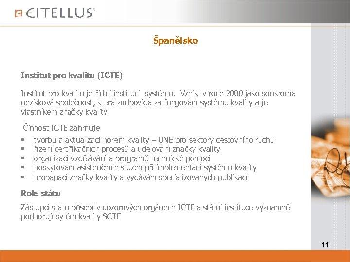Španělsko Institut pro kvalitu (ICTE) Institut pro kvalitu je řídící institucí systému. Vznikl v