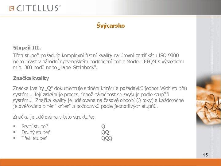 Švýcarsko Stupeň III. Třetí stupeň požaduje komplexní řízení kvality na úrovni certifikátu ISO 9000
