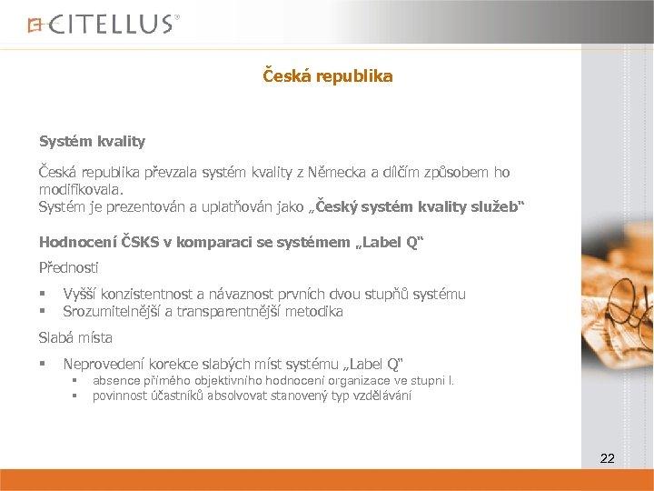 Česká republika Systém kvality Česká republika převzala systém kvality z Německa a dílčím způsobem