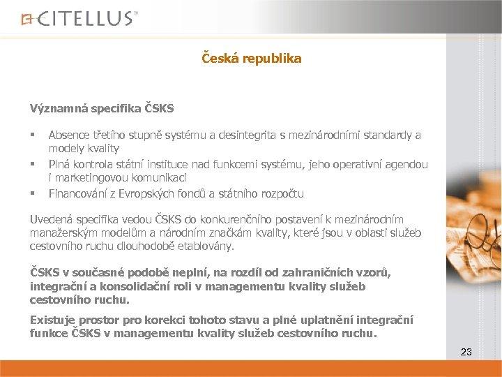 Česká republika Významná specifika ČSKS § § § Absence třetího stupně systému a desintegrita