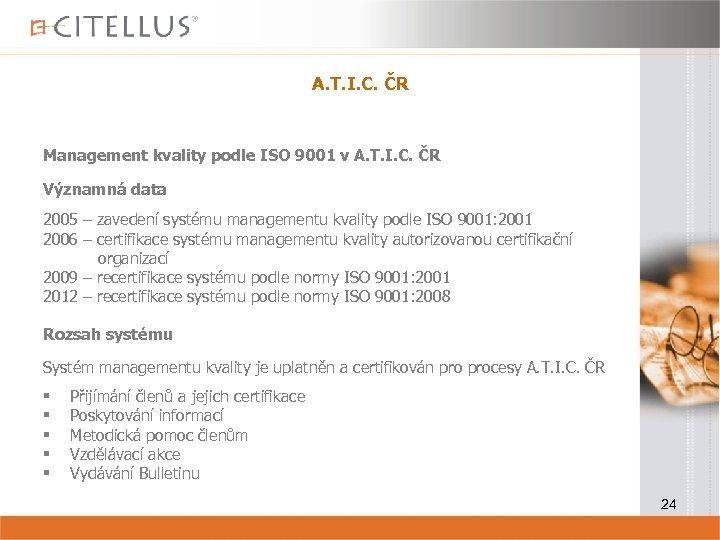 A. T. I. C. ČR Management kvality podle ISO 9001 v A. T. I.