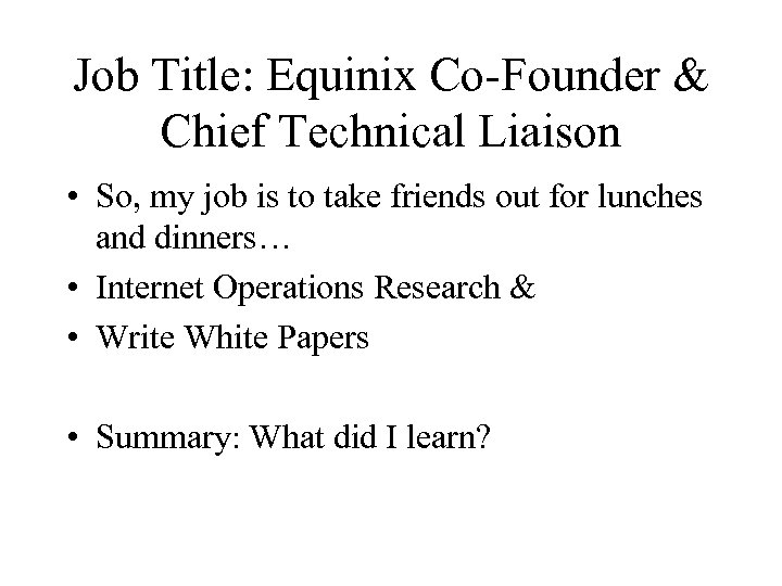 Job Title: Equinix Co-Founder & Chief Technical Liaison • So, my job is to
