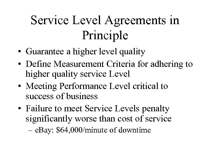 Service Level Agreements in Principle • Guarantee a higher level quality • Define Measurement