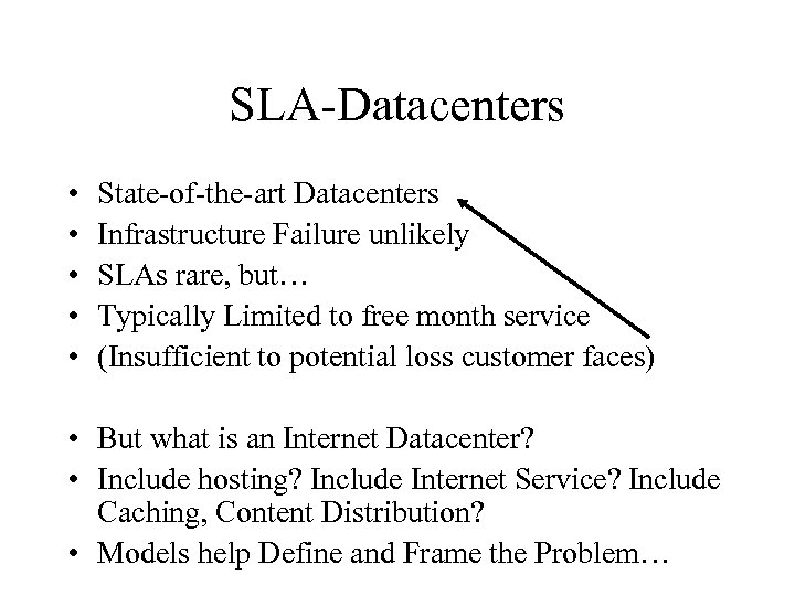 SLA-Datacenters • • • State-of-the-art Datacenters Infrastructure Failure unlikely SLAs rare, but… Typically Limited