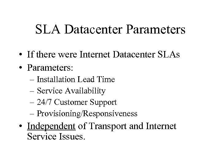 SLA Datacenter Parameters • If there were Internet Datacenter SLAs • Parameters: – Installation