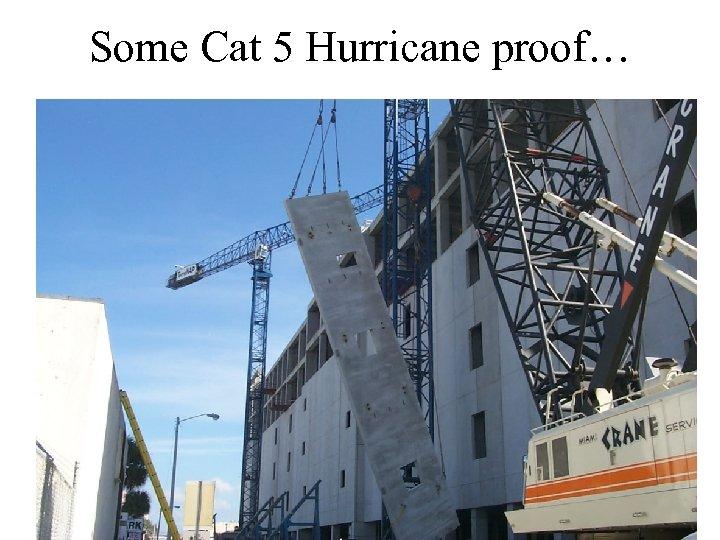Some Cat 5 Hurricane proof…