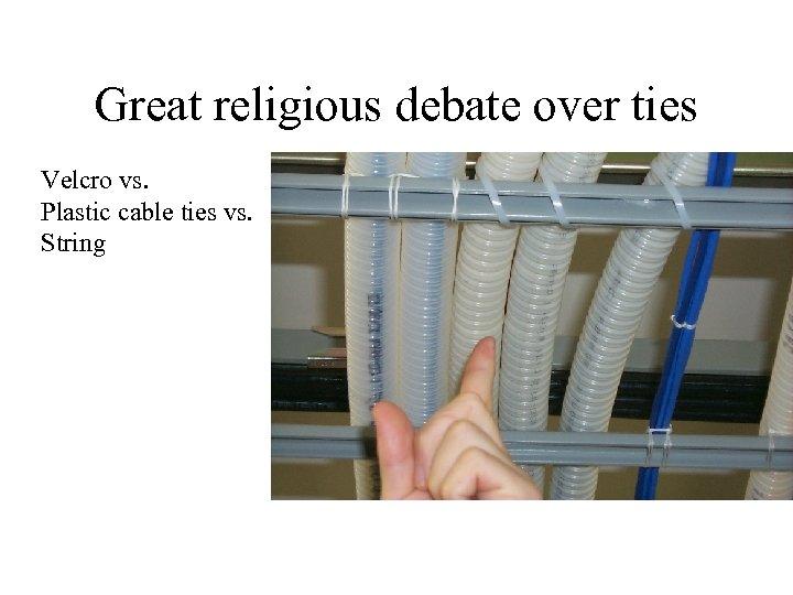 Great religious debate over ties Velcro vs. Plastic cable ties vs. String