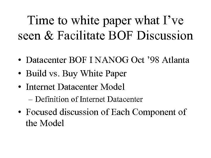 Time to white paper what I've seen & Facilitate BOF Discussion • Datacenter BOF