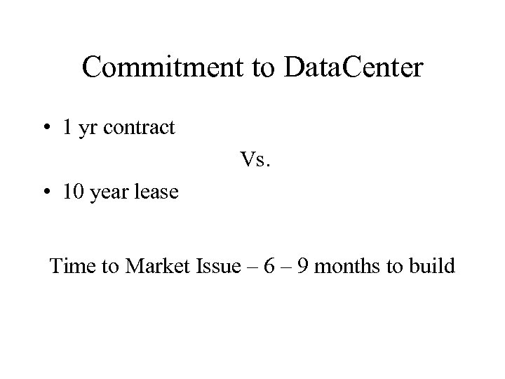 Commitment to Data. Center • 1 yr contract Vs. • 10 year lease Time