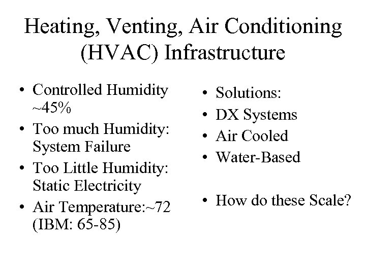 Heating, Venting, Air Conditioning (HVAC) Infrastructure • Controlled Humidity ~45% • Too much Humidity: