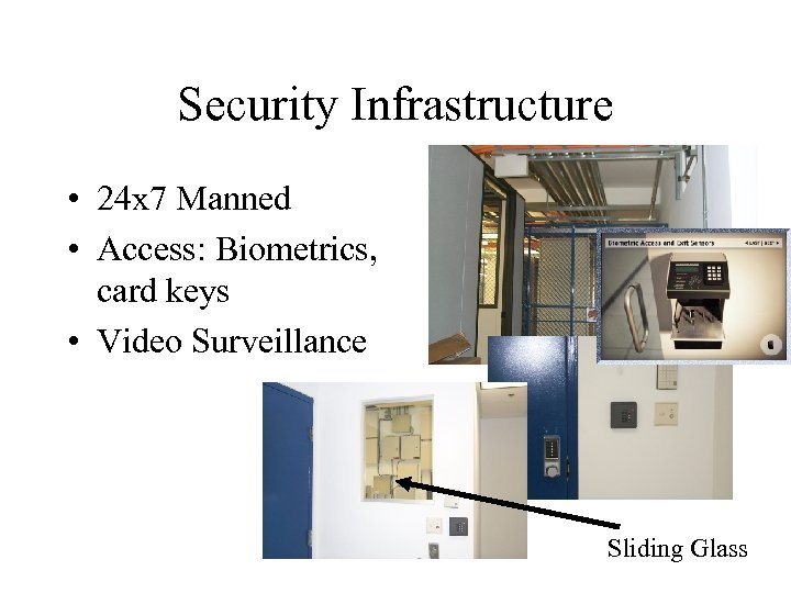 Security Infrastructure • 24 x 7 Manned • Access: Biometrics, card keys • Video