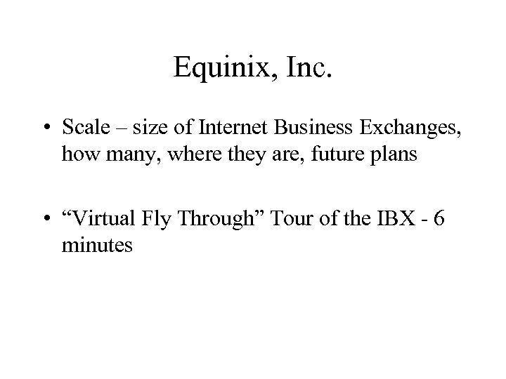Equinix, Inc. • Scale – size of Internet Business Exchanges, how many, where they