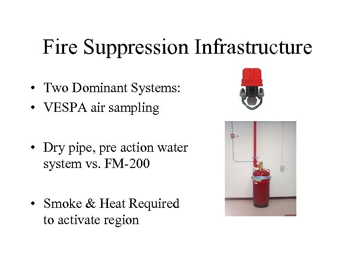 Fire Suppression Infrastructure • Two Dominant Systems: • VESPA air sampling • Dry pipe,