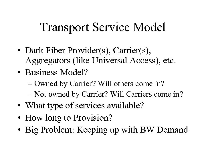 Transport Service Model • Dark Fiber Provider(s), Carrier(s), Aggregators (like Universal Access), etc. •