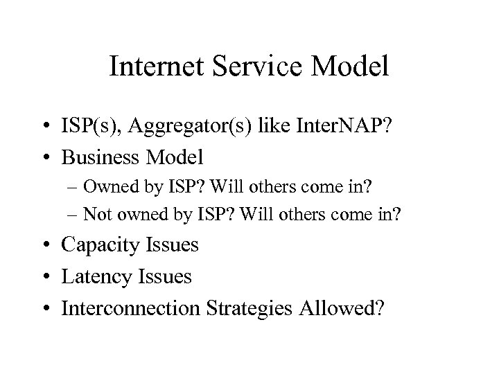 Internet Service Model • ISP(s), Aggregator(s) like Inter. NAP? • Business Model – Owned