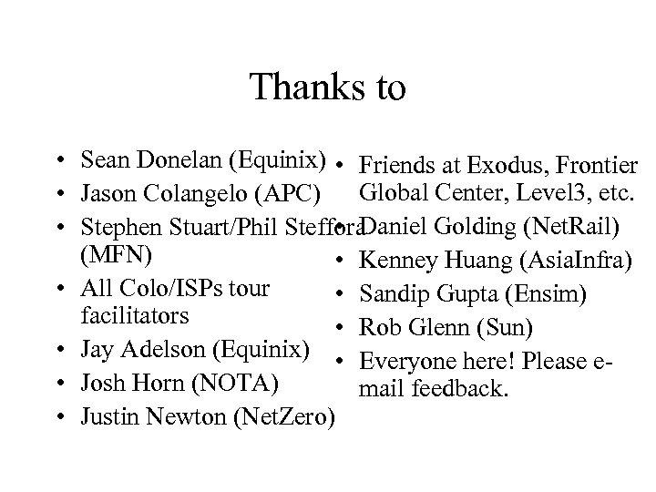 Thanks to • Sean Donelan (Equinix) • Friends at Exodus, Frontier • Jason Colangelo