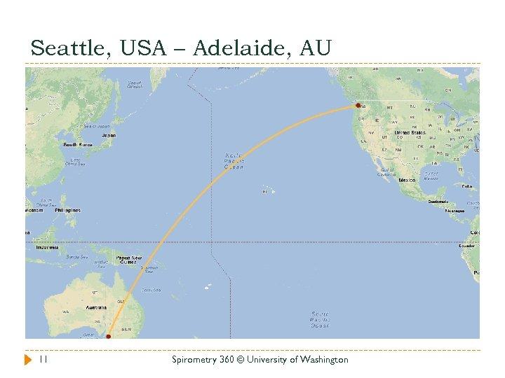 Seattle, USA – Adelaide, AU 11 Spirometry 360 © University of Washington