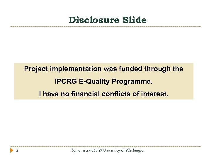 Disclosure Slide Project implementation was funded through the IPCRG E-Quality Programme. I have no