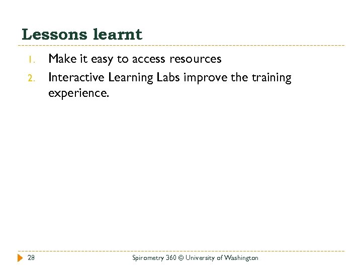 Lessons learnt 1. 2. 28 Make it easy to access resources Interactive Learning Labs