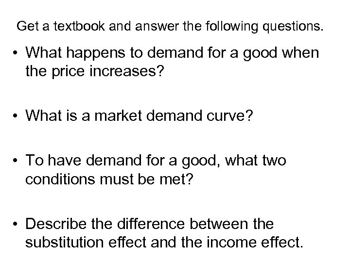 Get a textbook and answer the following questions. • What happens to demand for